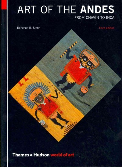 Art of the Andes : from Chávin to Inca / Rebecca R....