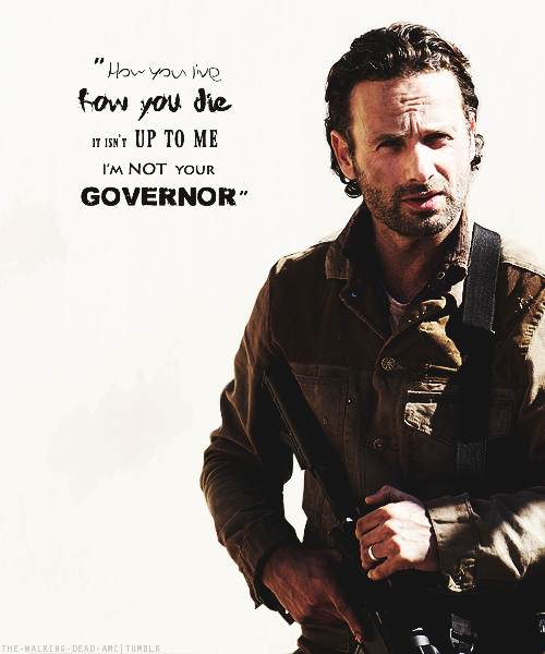 How you live  How you die It' isn't up to me I'm not your Governor
