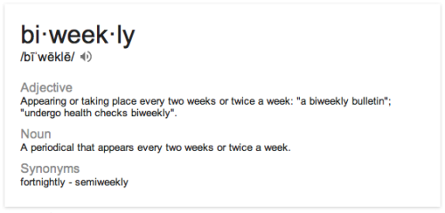 Biweekly is BOTH twice a week and once every two weeks.    Seriously?