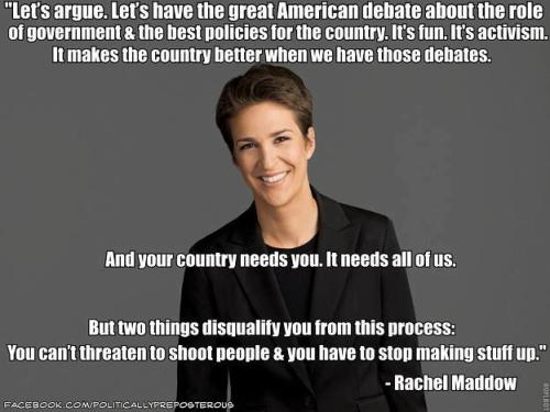 "thank you, @maddow! #activism #democracy #dialogue #PoliticalDebates  ""you can't reject facts or reasoned argument just because it doesn't conform to your belief system"""