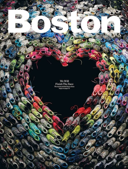 "falld0wnnevergetbackupagain:  -Boston Magazine's Inspiring Cover: ""We Will Finish the Race"" Heart Made From Marathon Runners' Shoes.""To me the cover is about two things:perseverance and unity.By itself,each shoe in the photograph is tiny,battered and ordinary. Together,though,they create something beautiful,powerful and inspirational.Remove just one shoe and you begin to diminish,in some small way,the overall effect.Collectively,they are the perfect symbol for Boston, and for our response to the bombings""(John Wolfson -Boston Magazine editor)"