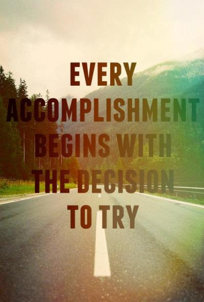 shimmeringinnocence:  Try and you will accomplish~