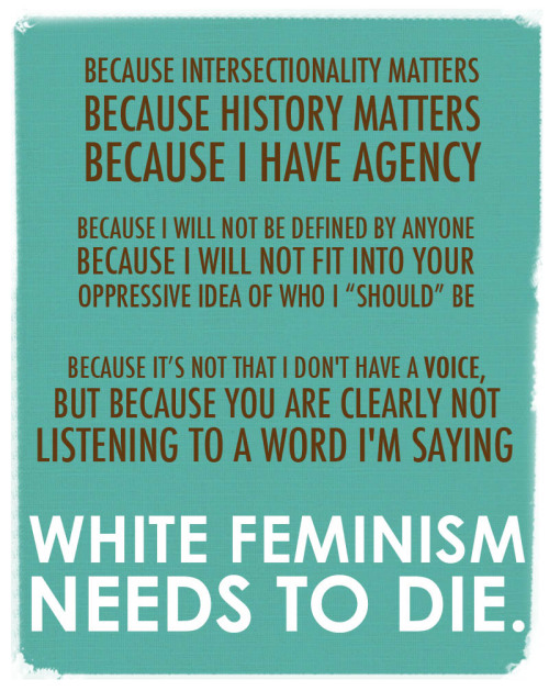 "alaamuk:  White Feminism Needs to Die. Because I am fed up with white feminists trying to ""save"" Muslim women. Just quit.   Let muslim women define their own feminism!"