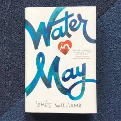 water-in-may-by-ismée-williams-2017-started-this