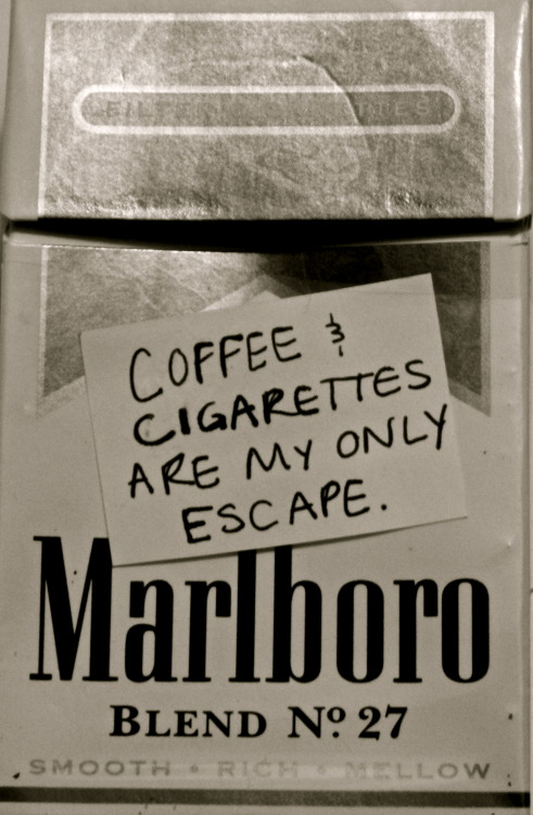cigarette-memories:  Coffee and cigarettes are my only escape.