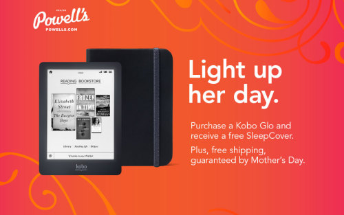 Mother's Day is almost here! Treat Mom to a Kobo Glo eReader and get a FREE SleepCover, plus free guaranteed shipping by Mother's Day: http://powells.us/130vMyG