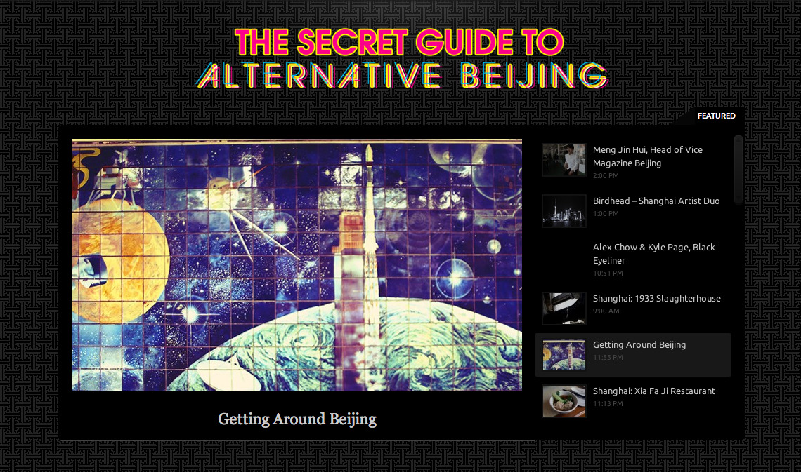 Beijing underground. The Secret Guide to Alternative Beijing is a web-based hub for travel advice on Beijing's thriving art and music underground. After successfully funding on Kickstarter this summer, the site just soft-launched today.