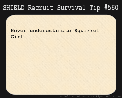 S.H.I.E.L.D. Recruit Survival Tip #560: Never underestimate Squirrel Girl. [Submitted by louxia]