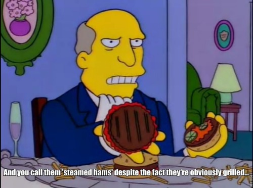 sitcomfamily:  Steamed hams!