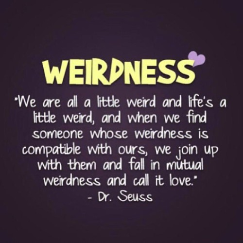 Weirdos (quirky ones only, psychos not included) unite!!!!