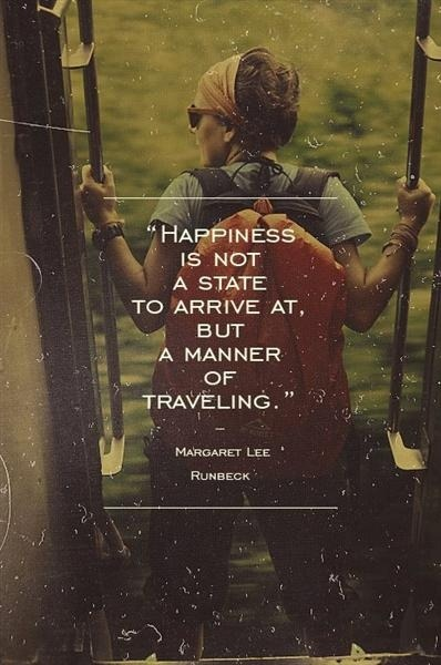 "gadling:  ""Happiness is not a state to arrive at, but a manner of traveling."""