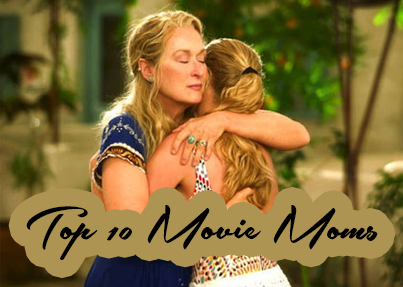 Marvelous Movie Matrons Pop that corn & hit the couch — these Top 10 Movie Moms will make you laugh, cry… & hopefully remind you to call your own mother once in awhile!