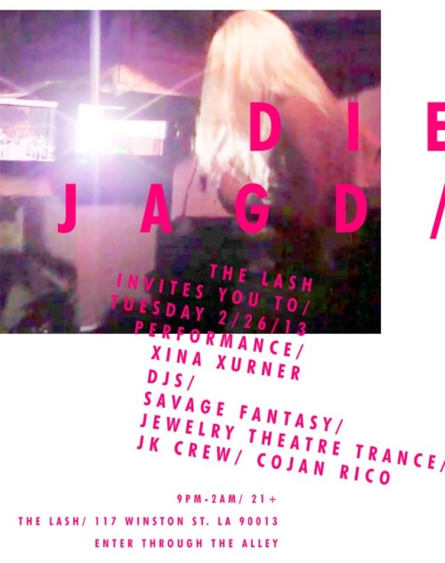 TONIGHT Y'ALLLLLLL (Tuesday 2/26)!!! XINA + JKCREW @ DIE JAGD DIE JAGD is a free performance/dance night at Los Angeles' newest multi dimensional club space THE LASH.Get your hair done, nails did, and cards read by Mutant Salon XINA XURNERJEWELRY THEATER TRANCE + COJAN RICOJK CREWSAVAGE FANTASYhttp://cojanrico.tumblr.com/ http://mutantsalon.com/news https://soundcloud.com/savage-fantasy 9PM - 2AM The Lash 117 Winston St. LA, CA