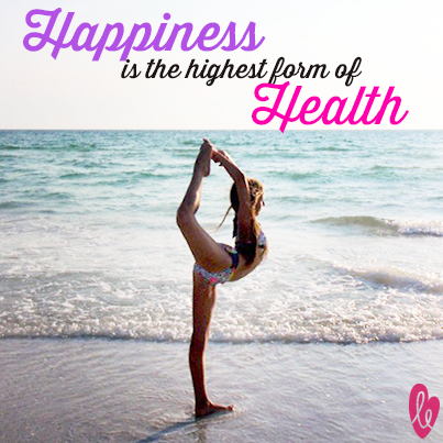 Happiness is the highest form of health. From ellie.com