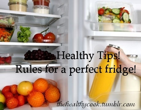 thehealthycook:  Is your fridge full of junk and in need of a makeover? Learn how to stock the perfect fridge with these rules! Rule #1: Stock Up on Essentials Eggs: They contain healthy cholesterol and are good for your heart. Milk: If you go for dairy, choose 2%. Hemp and almond milk are also good choices. Whole grain bread: Choose a loaf with at least 3 grams of fiber per slice. Rule #2: Color Your Fruit and Vegetable Drawers Your fruit and vegetable drawers should contain every color of the rainbow: red, orange, yellow, green, purple and brown. Red peppers, tomatoes, apples Oranges Lemons Spinach and kale Grapes Mushrooms etc If you can't fit all of this produce in your produce drawer, remember that you can also choose frozen vegetables. Rule #3: Makeover Your Dairy Drawer Remove the temptation to binge on high-fat cheeses by buying cheeses that are big on flavor or naturally contain less fat. Or, better yet, snack on Greek yogurt instead. Shredded or grated Parmesan: You don't have eat a lot to experience the flavor. Goat cheese: Delicious and creamy with less fat and calories than cow's milk cheeses. Greek yogurt: This staple is high in protein and great for cooking. Rule #4: Pack Your Fridge With Protein Replace ground beef as your family's go-to protein with one of these leaner options: Chicken: Lean breasts and rotisserie are both good options. Lean turkey: If you buy lunch meat, look for brands with no added nitrates, or choose ground turkey as a beef substitute. Tofu: Try extra firm if your family is trying it for the first time. Rule #5: Chill Your Condiments Choose condiments that have a long shelf life and health benefits, including:  Jarred garlic No sugar added fruit preserves Mustard Salsa Hummus  *Picture and article not written by me