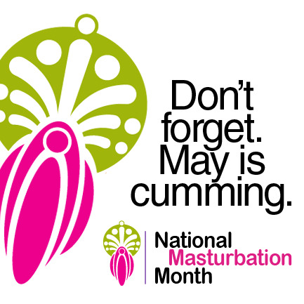 racismschool:  May is National Masturbation Month: Let's do this people.