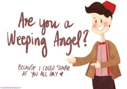 doctorwho:  Are you a Weeping Angel? Because I could stare at you all day d0ct0r-l0ves-r0se:  hahaha how I love Doctor Who pick up lines….  Doctor Who Valentines