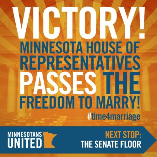 coldcoffeegrounds:  BREAKING: By a vote of 75-59, the Minnesota House of Representatives has just PASSED the freedom to marry for same-sex couples! [x]  Woohoo! I'm proud to say my home state demands equality!