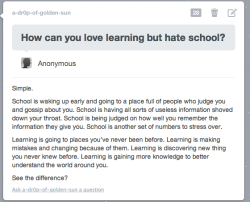 galactic-kat:  justanotherrotgfreak:    My sentiments exactly. School is terrible but learning is awesome.