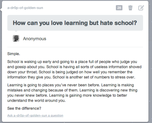 mi92:  galactic-kat:  justanotherrotgfreak:    My sentiments exactly. School is terrible but learning is awesome.  YES YES YES!