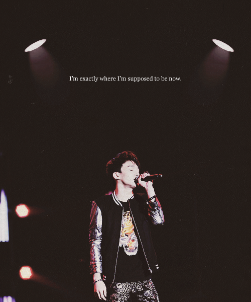 """This is my life, my stage, my moment."""