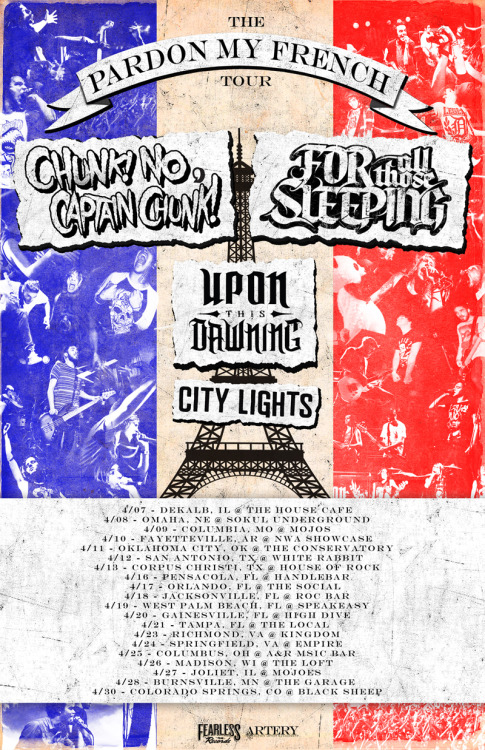 cnccband:  We are very excited to announce the official Pardon My French Tour with For All Those Sleeping, Upon This Dawning, and City Lights! Tickets will go on sale THIS Wednesday, February 27th.  We will see all you amazing people in April!  Pardon My French Tour w/ Chunk, No Captain Chunk!, For All Those Sleeping, Upon This Dawning, City Lights 04/07- Dekalb, IL @ The House Cafe 04/08- Omaha, NE @ Sokol Underground 04/09- Columbia, MO @ Mojo's 04/10- Fayetteville, AR @ NWA Showcase 04/11- Oklahoma City, OK @ The Conservatory  04/12- San Antonio, TX @ White Rabbit 04/13- Corpus Christi, TX @ House of Rock 04/16- Penscola, FL @ Handlebar 04/17- Orlando, FL @ The Social 04/18- Jacksonville, FL @ Roc Bar 04/19- West Balm Beach, FL @ Speakeasy 04/20- Gainesville, FL @ High Five 04/21- Tampa, FL @ The Local 04/23- Richmond, VA @ Kingdom 04/24- Springfield, VA @ Empire 04/25- Columbus, OH @ A&R Music Bar 04/26- Madison, WI @ The Loft 04/27- Joliet, IL @ Mojoes 04/28- Burnsville, MN @ The Garage 04/30- Colorado Springs, CO @ Black Sheep