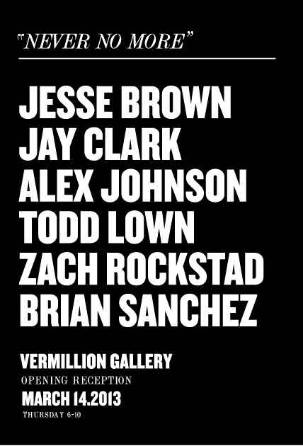 Opening this Thursday. Come check us out.   Jesse Brown   Jay Clark  Alex Johnson  Todd Lown  Zach Rockstad  Brian Sanchez    show new works at Vermillion Gallery.  1508 11th Ave Seattle, WA 98122