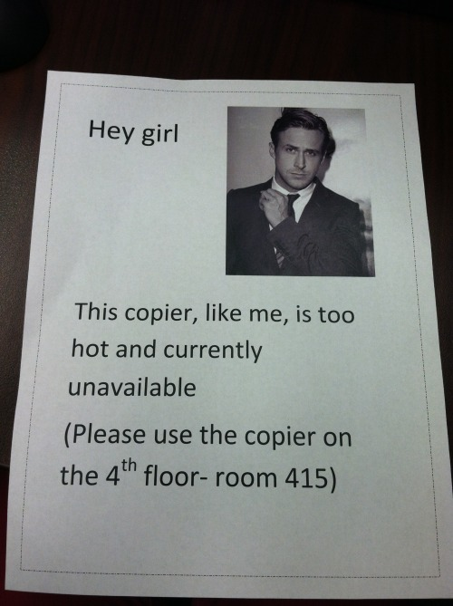 "willmcavoy:  my office manager told me to make a sign for the copier which is out of order then had the audacity to tell me this was ""unprofessional"""