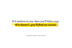 If it matters to you, then you'll find a way. If it doesn't, you'll find a excuse.