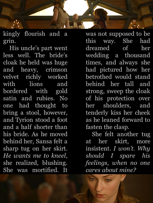 """When Sansa turned, the little man was gazing up at her, his mouth tight, his face as red as her cloak. Suddenly she was ashamed of her stubbornness."" A Storm Of Swords(George R.R. Martin, 2000)"