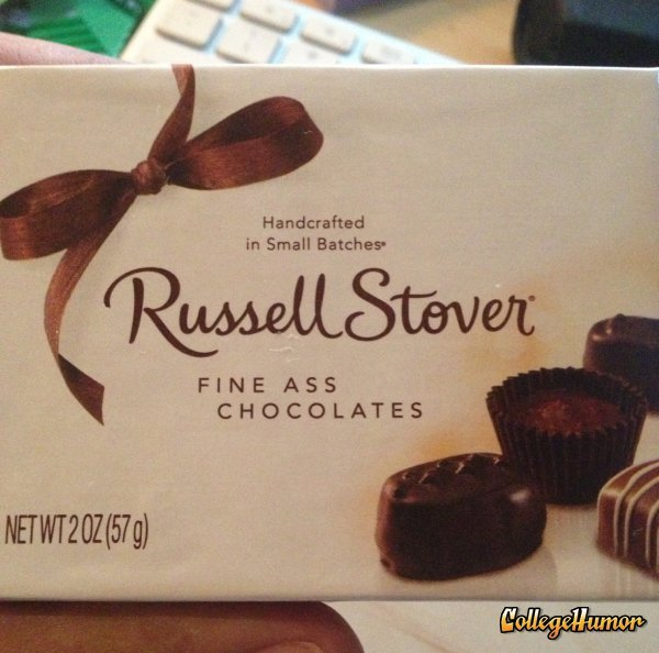 collegehumor:  Russell Stover Fine Assorted Chocolates Oooo-eeee, break me off a piece o' THAT.