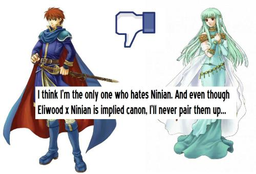 fire-emblem-confessions:  I think I'm the only one who hates Ninian. And even though Eliwood x Ninian is implied canon, I'll never pair them up…  It's not like I really hate her, but I don't like Ninian so much…