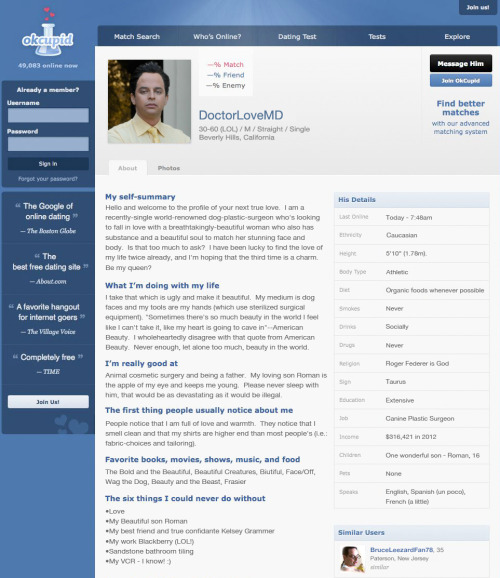 nickkroll:  krollshow:  The OkCupid profile of Dr. Armond - California's premier canine plastic surgeon  Good to know Dr. Armond is getting back into the dating game…  I should get back on this site.