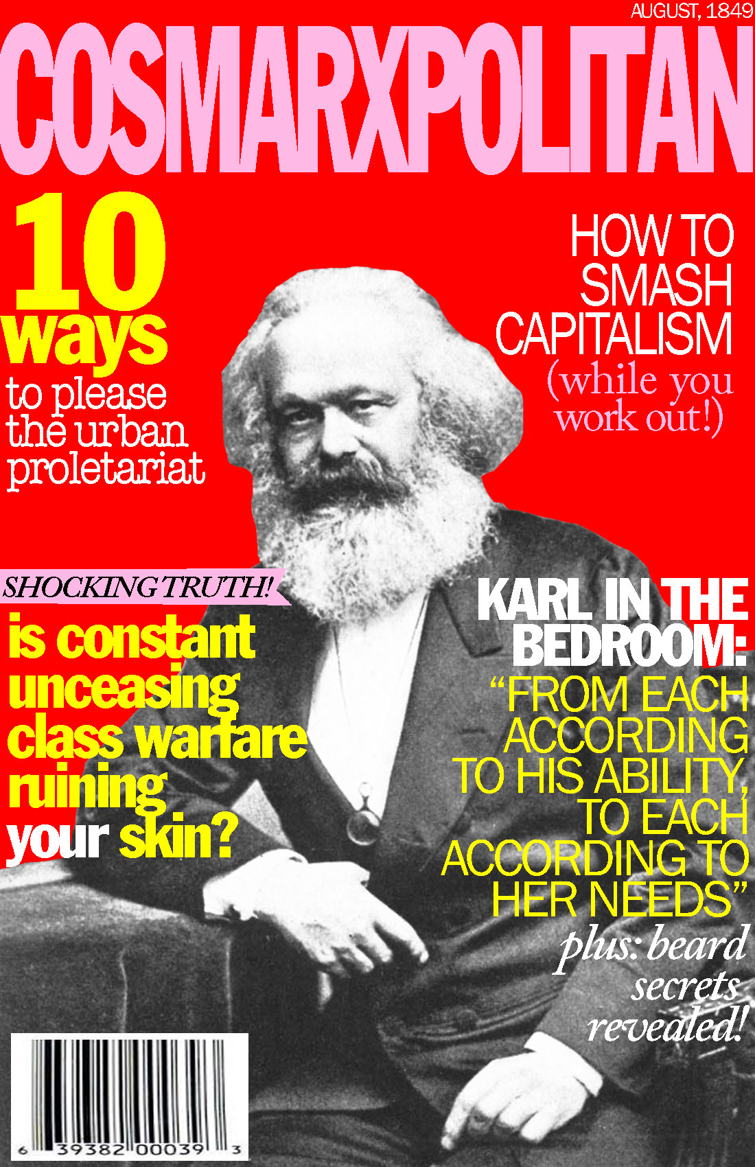 cosmarxpolitan:  Cosmarxpolitan, Issue 1 Is constant unceasing class warfare ruining your skin?