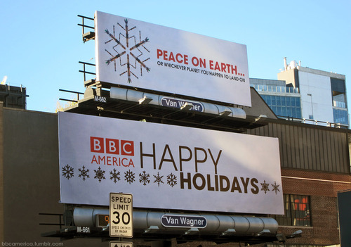 bbcamerica:  Peace on Earth (or Whichever Planet You Happen To Land On) We've put up a new billboard in the Meatpacking District of NYC. In case The Doctor visits New York City again. You know, the one without the time paradox.