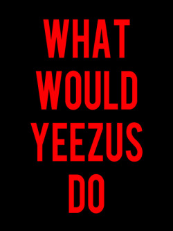 theymisunderestimatedme:  Yeezus? He would do whatever he wanted to do.