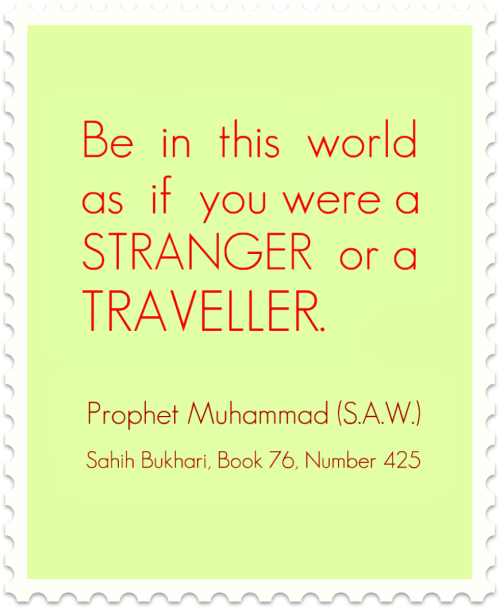 Ascetic, yet amazing. Prophet Muhammad (S.A.W) | Stranger or Traveller