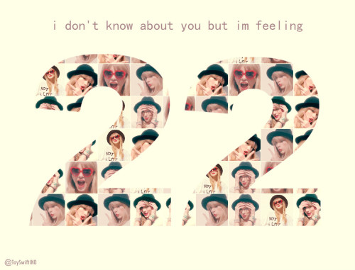 mariwow:  i don't know about you but i'm feeling 22………………