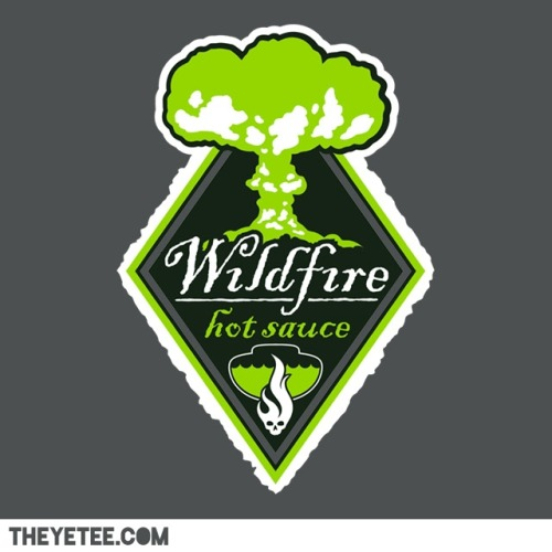 tshirtroundup:  Wildfire Hot Sauce - by Drew Wise!Available for $11 from TheYetee for 48 hours only.