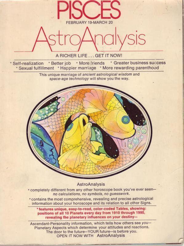 "Astro Analysis: Pisces (1976). ""We are born at a given moment, in a given place and, like vintage years of wine, we have the qualities of the year and of the season of which we are born.  Astrology does not lay claim to anything more,"" Carl Gustav Jung"