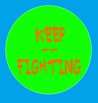 keep—fighting:  i believe that all of you can still fight