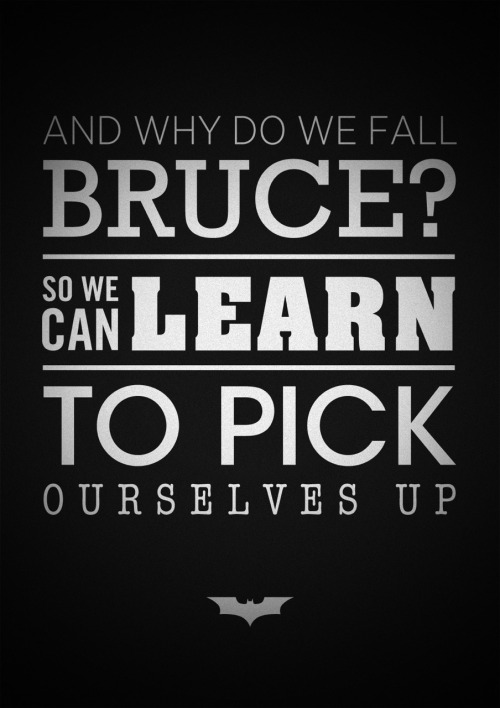 ellybobellie:  You can always learn something from batman. What defines us is how we rise after falling.