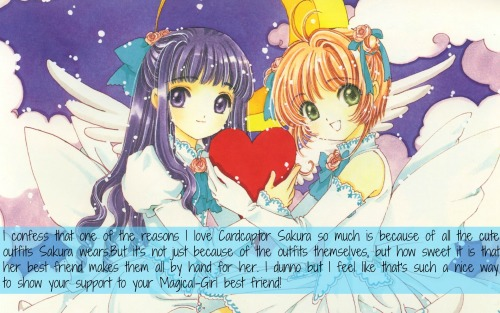 magicalgirlconfessions:    I confess that one of the reasons I love Cardcaptor Sakura so much is because of all the cute outfits Sakura wears.But it's not just because of the outfits themselves, but how sweet it is that her best friend makes them all by hand for her. I dunno but I feel like that's such a nice way to show your support to your Magical-Girl best friend!  submitted by anon
