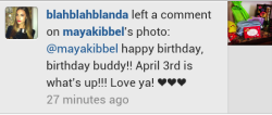 getsomeclass-and-kissthepast:  Blanda's comment on Maya's instagram picture they have the same birthday <3