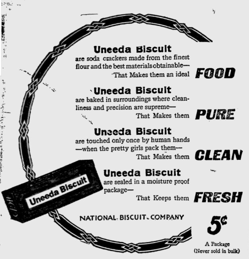 "~ The Pittsburgh Press, January 9, 1911""Uneeda Biscuit are touched only once by human hands - when the pretty girls pack them - That makes them CLEAN"""