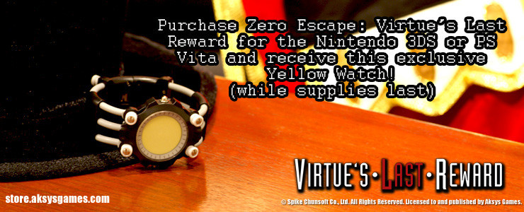 Want a limited edition yellow Virtue's Last Reward watch? Pick up VLR from Aksys's store right now on 3DS or PS Vita, and you'll get one. Now here's the tricky part: if you don't have the game, you might not know you want this tie-in item. So now you might have to gamble on buying the game under the assumption you'll want one of these after playing it. It's a nonary game-style mindbender! …again, which you won't get until you play it.