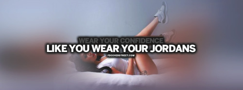 Wear Your Confidence Like Your Jordans Quote