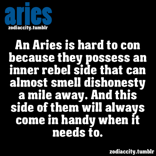 zodiaccity:  An Aries is hard to con because they possess an inner rebel side…..