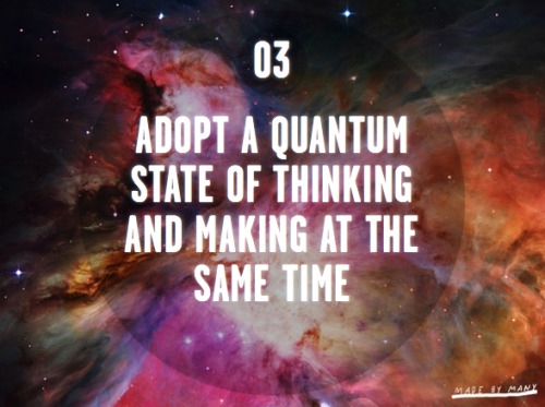 Adopt a quantum state of thinking and making at the same time via @madebymany #manifestomonologues
