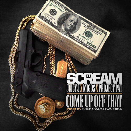 Dj Scream - Come Up Off That ft. Juicy J, Project Pat & Migos Dj Scream's The Ratchet Superior EP is coming soon.   Previous: Dj Scream - National Champs ft. Rick Ross